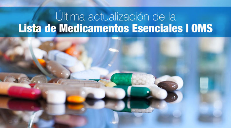 ÚLTIMAS NOVEDADES DE LA ORGANIZACIÓN MUNDIAL DE LA SALUD (OMS) SOBRE LA LISTA DE MEDICAMENTOS ESCENCIALES